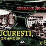 Senchea-Corneliu_Bucuresti-mon-amour_ebookuri