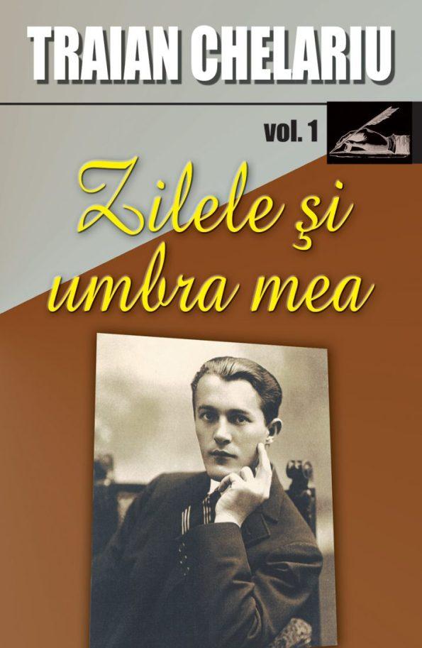 Chelariu-Traian_Zilele-si-umbra-mea-vol-1