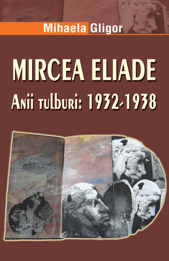 Gligor-Mihaela_Mircea-Eliade-anii-tulburi